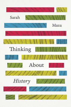 "Read ""Thinking About History"" by Sarah Maza available from Rakuten Kobo. What distinguishes history as a discipline from other fields of study? That's the animating question of Sarah Maza's Thi. World History Book, History Books, Got Books, Used Books, Sarah C, Reasons I Love You, History Major, Price Book, Book Cover Design"