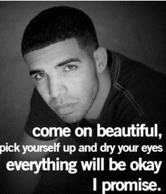 I know that this was obviously not drakes quote but this is good