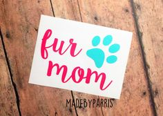 Fur Mom Vinyl Decal, Dog Mom, Cat Mom, Paw Print Decal, Dog Mama, Cat Mama, Car Decal, Yeti Decal, Pet Decal, Paw Print, Cat Lover,Dog Lover by MadeByParris on Etsy