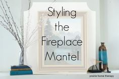 Prairie Home Therapy: Styling the Mantel. Decorate the Mantel. Fireplace Mantels, Birthday Cards, Therapy, Inspiration, Home Decor, Style, Bday Cards, Biblical Inspiration, Swag