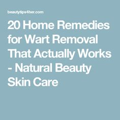 20 Home Remedies for Wart Removal That Actually Works - Natural Beauty Skin Care