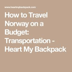 How to Travel Norway on a Budget: Transportation - Heart My Backpack