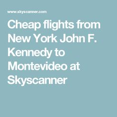 Cheap flights from New York John F. Kennedy to Montevideo at Skyscanner
