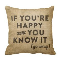 If you're happy and you know it Go Away Funny Burlap Throw pillow