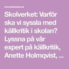 Skolverket: Varför ska vi syssla med källkritik i skolan? Lyssna på vår expert på källkritik, Anette Holmqvist, som pratar om digital kompetens och om att ha ett kritiskt och ansvarsfullt förhållningssätt.