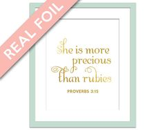 She is More Precious Than Rubies. Taken from Proverbs 3:15, heres a lovely genuine foil art print with a lovely sentiment. Makes a lovely (and
