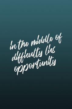 In the middle of difficulty lies opportunity. Quote / Meme