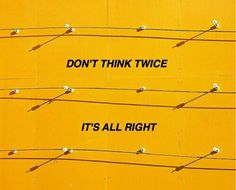 don't think twice, it's all right pinterest: troubled_eyes