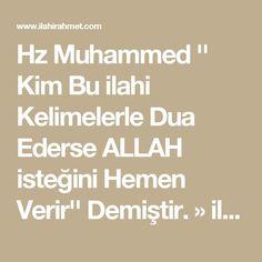 Hz Muhammed '' Kim Bu ilahi Kelimelerle Dua Ederse ALLAH isteğini Hemen Verir'' Demiştir. » ilahi rahmet Allah, Prayers, Words, Quotes, Hadith, Fitness, Istanbul, Diy Crafts, Artist