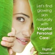 Let's find glowing skin naturally with Vegetal Personal Care!