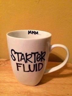 Love this coffee mug. Starter fluid! #CoffeeHumor
