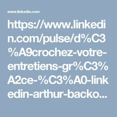 https://www.linkedin.com/pulse/d%C3%A9crochez-votre-entretiens-gr%C3%A2ce-%C3%A0-linkedin-arthur-backouche?trk=hp-feed-article-title-like