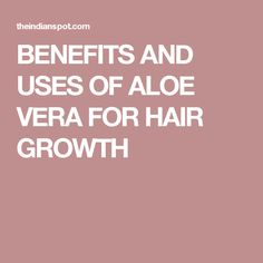 BENEFITS AND USES OF ALOE VERA FOR HAIR GROWTH