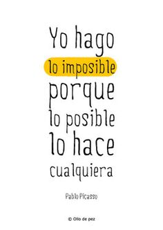"""I do the imposible because the possible can be done by anyone. Motivacional Quotes, Words Quotes, Great Quotes, Wise Words, Quotes To Live By, Inspirational Quotes, Mexican Quotes, Quotes En Espanol, More Than Words"