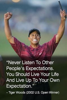 Tiger Woods Reach for the top you may be surprised how soon you can reach it!!! May not be easy but you can reach it!!