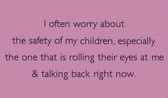 the safety of my children funny quotes - Dump A Day Talking Back, Haha Funny, Funny Stuff, Funny Shit, Funny Things, Kid Stuff, Random Things, That's Hilarious, Crazy Things