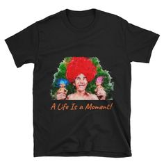 Graphic Unisex T-Shirt - Short-Sleeve Funny Print T-Shirt A LIFE IS A MOMENT!