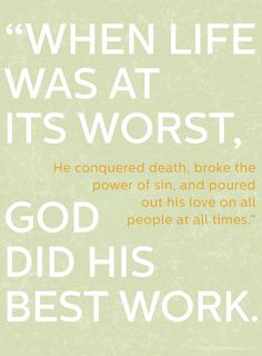 """""""When life was at its worst, God did his best work."""" Adapted from TCW article """"Everyday Easter"""" by Amy Simpson"""
