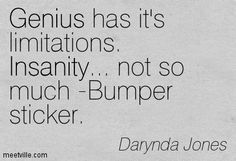 Genius has it's limitations. Insanity... not so much -Bumper sticker. - First Grave on the Right: Charley Davidson, Book 1 by Darynda Jones