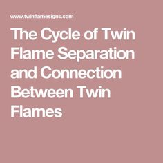 The Cycle of Twin Flame Separation and Connection Between Twin Flames