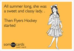 All summer long, she was a sweet and classy lady. . Then Flyers Hockey started.