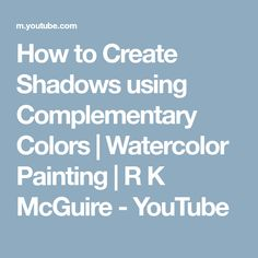 How to Create Shadows using Complementary Colors | Watercolor Painting | R K McGuire - YouTube
