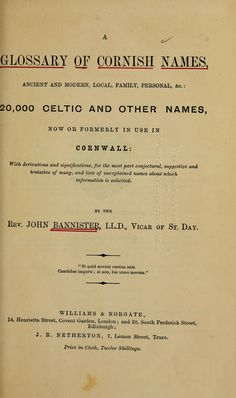 A glossary of Cornish names, ancient and modern, local, family, personal, &c.: 20,000 Celtic and other names, now or formerly in use in Cornwall: In Use, Ancient History, Ancestry, Cousins, Devon, Cornwall, Archaeology, Genealogy, The Borrowers