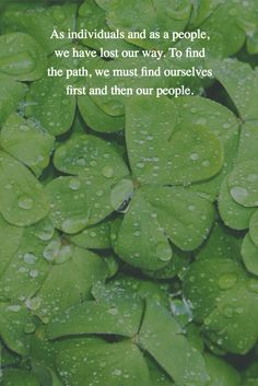 As individuals and as a people, we have lost our way. To find the path, we must find ourselves first and then our people.