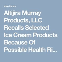Altijira Murray Products, LLC Recalls Selected Ice Cream Products Because Of Possible Health Risk