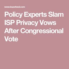 Policy Experts Slam ISP Privacy Vows After Congressional Vote