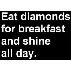 Eat diamonds today at lunch and shine in this weekend.    http://www.creativeboysclub.com/wall/creative