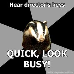 """Backstage Badger"" Hears the directors keys, quick, look busy!."