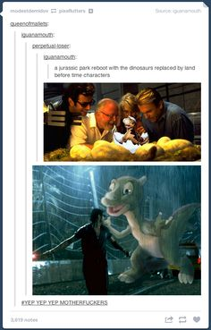 Replacing the dinosaurs in Jurassic Park with the ones from Land Before Time.