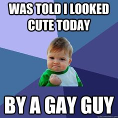 was told i looked cute today by a gay guy - Success Kid