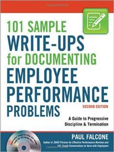 101 Sample Write-Ups for Documenting Employee Performance Problems: A Guide to Progressive Discipline & Termination: Paul Falcone: 9780814415467: Amazon.com: Books