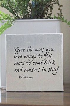 """""""Give the ones you love wings to fly, roots to come back and reasons to stay."""" ~ Dalai Lama https://www.facebook.com/pages/The-Other-Side-of-the-Rainbow/264960083657542"""