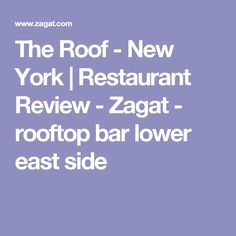 The Roof - New York | Restaurant Review - Zagat - rooftop bar lower east side