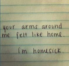 I'm homesick; homesick to be held by you.  It's gone forever.