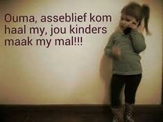 Ouma asseblief kom haal my jou kind maak my mal. Drive In, Afrikaanse Quotes, Love You, My Love, True Words, Love And Marriage, Positive Thoughts, Positive Quotes, The Funny