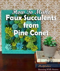DIY Faux Succulent Vertical Garden - Learn to make artificial succulents out of pine cones from the backyard! This step by step craft tutorial includes pictures showing how to cut pine cones in half, how to paint them to look like succulents, and how to arrange them in a vertical garden! Pretty and trendy DIY wall art!