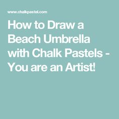 How to Draw a Beach Umbrella with Chalk Pastels - You are an Artist!