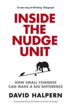 Inside the Nudge Unit: How Small Changes Can Make a Big Difference: Every day we make countless decisions, from the small, mundane things to tackling life's big questions, but we don't always make the right choices. This book deals with this topic. Behavioral Economics, Behavioral Science, London School Of Economics, Ebooks Online, Free Ebooks, Think Small, British Government, Make Good Choices