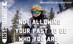Do not allow your past to define who you are. Inspiration