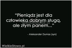 Pieniądz jest dla człowieka dobrym sługą... #Dumas-Aleksander, #Człowiek, #Pieniądze-i-bogactwo