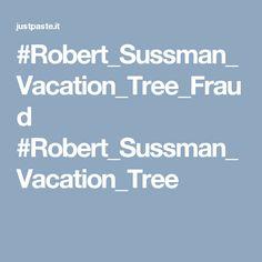 #Robert_Sussman_Vacation_Tree_Fraud #Robert_Sussman_Vacation_Tree