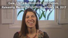 Gaia. ChiTaia. Gondolos. Gondanom. Releasing Mental Perceptions. January...