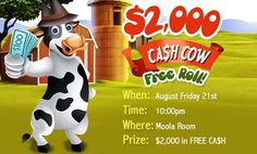Starting at 10pm you will have the chance to play 10 FREE CA$H COW games, paying $200 CASH each. That's a total of $2,000.00 in ... pinned with Pinvolve - pinvolve.co