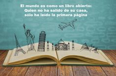 El mundo es como un libro abierto: Quien no ha salido de su casa, sólo ha leído la primera página