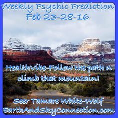 Weekly Psychic Prediction Feb 23-28-16  Tamare White-Wolf  Health-Folks health will improve this week but there's a lot of you out there who have not followed your New Year's resolution it's almost March get a move on there's no excuse only laziness, fear n slight depression, which is why spirit is encouraging everyone to go for a walk n enjoy the sun! Let the sun infuse you into energetic movement n change!  If you've been taking your herbs and doing your best to eat right getting a little…