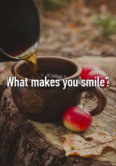 """""""What makes you smile?"""""""